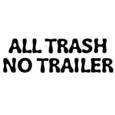 All Trash No Trailer - Funny T Shirt - Adult - Small Through 2 XL  Graphic Tee