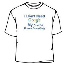 I Don't Need Google My Sister Knows Everything Tee Shirt