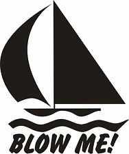 "Blow me! Sailing Decal- Funny Sticker- Exterior Window Decal 5.5""x6"""