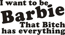 "I Want To Be Barbie That B*tch Has Everything Decal 4""x7.5""-Girly Exterior Decal"