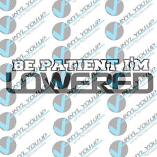 Be patient I'm lowered sticker decal awesome flush stance