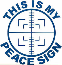 "SNIPER SCOPE Image w/ ""THIS IS MY PEACE SIGN"" Decal   U Pick Size & Color (23)"