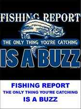 FUNNY FISHING SHIRTS - FISHING REPORT - THE ONLY THING YOU'RE CATCHING IS A BUZZ