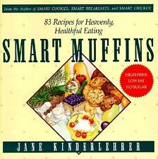 Smart Muffins : 83 Recipes for Heavenly, Healthful Eating by Jane...