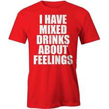 I Have Mixed Drinks About Feelings T-Shirt  Drinking Drunk Beer Party Tee New