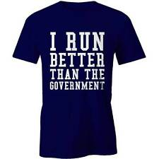 I Run Better Than The Government T-Shirt Political Statement Funny Labor Liberal