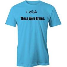 I Wish These Were Brains T-Shirt Rude Joke Sexy Funny Tee New