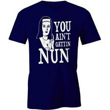 You Aint Getting Nun T-Shirt Christian Catholic Parody Funny  Tee New