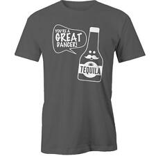 You're A Great Dancer Tequila T-Shirt Funny Drinking Party Costume Tee New