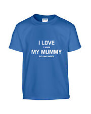 I LOVE IT WHEN MY MUMMY/DADDY BUYS ME SWEETS KIDS FUNNY T SHIRT