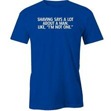 Shaving Says A Lot About A Man Like I'M Not One T-Shirt Tee New