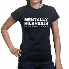 Mentally Hilarious Funny Joke Slogan Offensive Ladies Womens T shirt Top