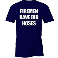 Firemen Have Big Hoses T-shirt Fire Fighter Funny Gift Idea Tee New