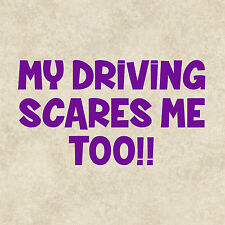My Driving Scares Me Too Quote Bumper Sticker Window Car Graphic Funny Novelty