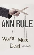 Ann Rule's Crime Files: Worth More Dead : And Other True Cases 10 by Ann Rule...
