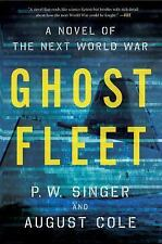 Ghost Fleet : A Novel of the Next World War by August Cole and P. W. Singer