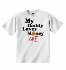 My Daddy Loves Me not Money - Baby Boys Girls T-shirt T shirt Tees Gift Present