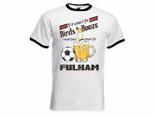 If It Wasn`t For Birds & Booze.. Played For FULHAM Mens Football T-Shirt