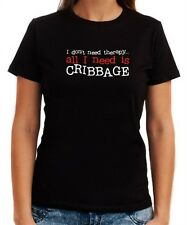 I DON'T NEED THERAPY ALL I NEED IS Cribbage Women T-shirt