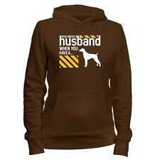 Who needs a husband when you have a German Shorthaired Pointer Women Hoodie