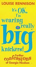 Its OK, Im Wearing Really Big Knickers!: Further Confessions of Georgia Nicolson