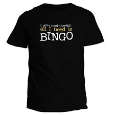 I DON'T NEED THERAPHY ALL I NEED IS Bingo T-shirt