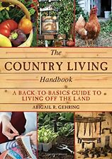 The Country Living Handbook A Back-to-Basics Guide to Living Off the Lan 0