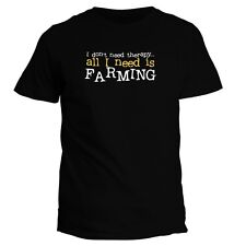 I DON'T NEED THERAPHY ALL I NEED IS Farming T-shirt