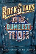 Rock Stars Do the Dumbest Things by Bill Crawford and Margaret Moser