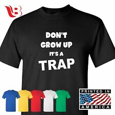 Don't Grow Up It's A Trap Funny College T Shirt Birthday Fun Gift Tee SM - 3XL