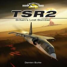 TSR2: Britain's Lost Bomber Hardcover Book By Damien Burke