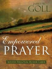 Empowered Prayer: 365-Day Personal Prayer Guide by James W. Goll Paperbook
