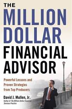 The Million-Dollar Financial Advisor : Powerful Lessons and Proven Strategies...