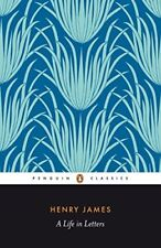 HENRY JAMES: A LIFE IN LETTERS
