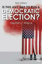 Is This Any Way to Run a Democratic Election? by Stephen J. Wayne Paperback Book
