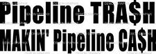 Pipeline Trash makin' Pipeline Cash vinyl decal/sticker truck car window oil gas