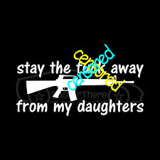 STAY THE F*** AWAY FROM MY DAUGHTERS Sticker Decal AR-15 Gun Dad Girl Boy Teen