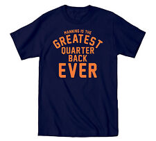 Manning Greatest Quarterback Ever Denver Funny Bronco Football  Mens T-Shirt
