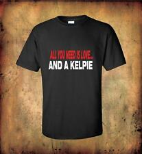 ALL YOU NEED IS LOVE AND A KELPIE T Shirt 100% Quality Cotton COOL TEE