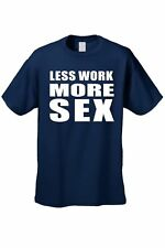 MEN'S FUNNY T-SHIRT Less Work More Sex HILARIOUS ADULT HUMOR TEE PORN TOP