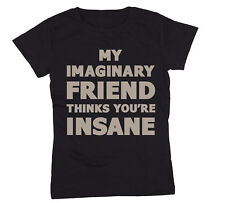 My Imaginary Friend Thinks Insane Crazy Humor Party Swag Funny - Womens T-Shirt