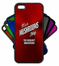 It's a MUSHROOMS Thing You Wouldn't Understand! Phone Tablet Case Apple Samsung