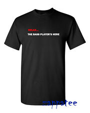 Relax... The Bass Player's Here T Shirt for bassists. Music tee
