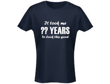 Took Me ?? Years To Look This Good Personalised Womens Birthday T-Shirt (12 Colo