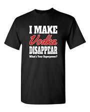 I Make Vodka Disappear Funny Drunk Birthday Party Humor DT Adult T-Shirt Tee