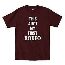 This Ain't My First Rodeo Country Rural Funny Cowboy Humor Novelty Mens T-Shirt