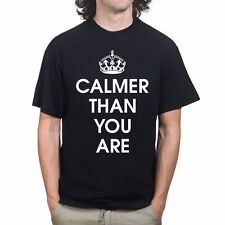 Keep Calm and Carry on Calmer Than You T shirt - Mens Womens Kids NEW