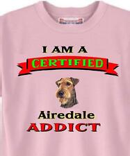 Big Dog T Shirt- I Am A Certified Airedale ADDICT 5 Colors # 227 Men Women Adopt