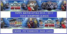 Choose Match Attax UEFA Champions League 2016 2017 Topps PSV EINDHOVEN Base Card