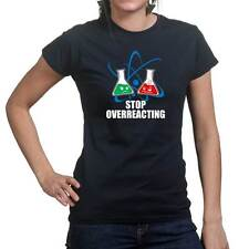 Stop Overreacting Funny Geek Nerd Science Ladies T shirt Tee Top T-shirt